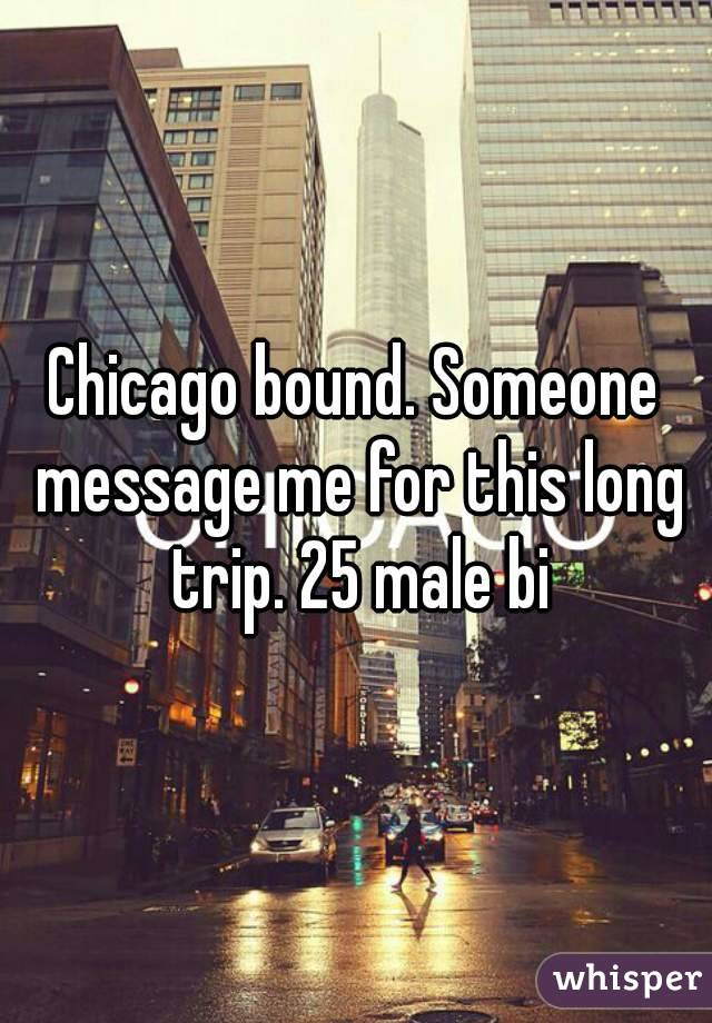 Chicago bound. Someone message me for this long trip. 25 male bi