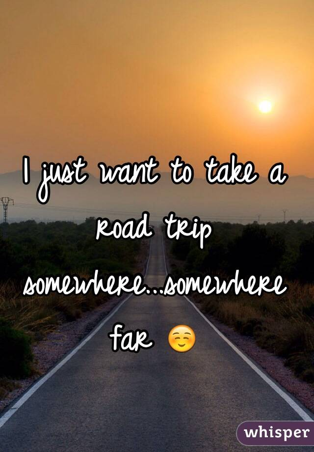I just want to take a road trip somewhere...somewhere far ☺️