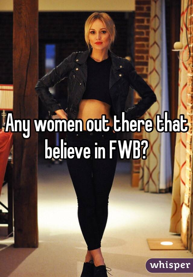 Any women out there that believe in FWB?