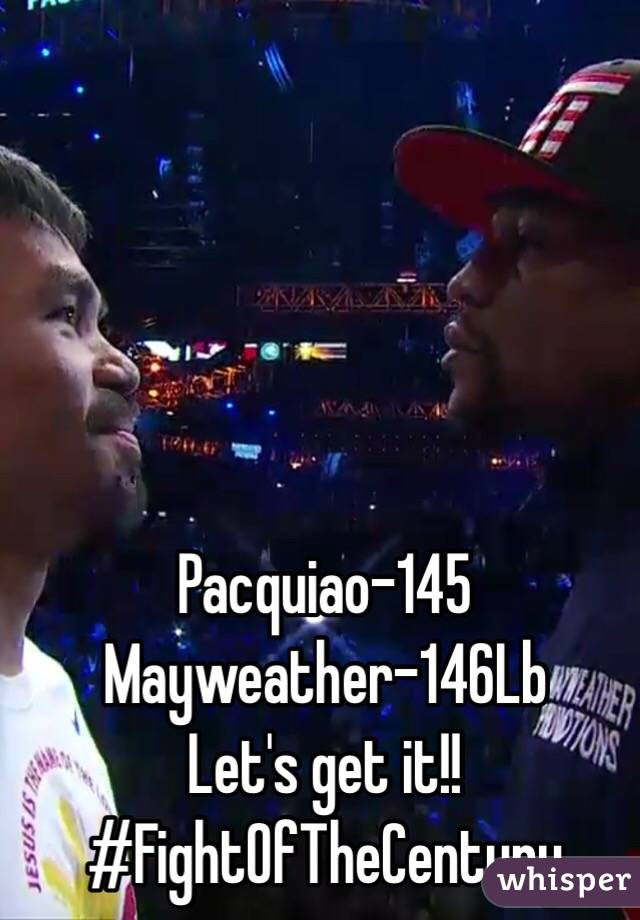 Pacquiao-145 Mayweather-146Lb Let's get it!! #FightOfTheCentury