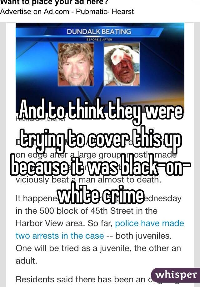 And to think they were trying to cover this up because it was black-on-white crime