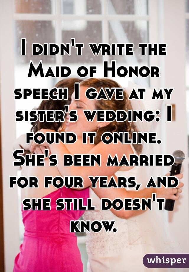 I didn't write the Maid of Honor speech I gave at my sister's wedding: I found it online. She's been married for four years, and she still doesn't know.