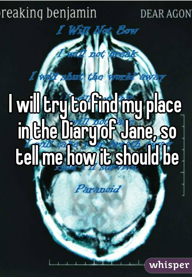 I will try to find my place in the Diary of Jane, so tell me how it should be