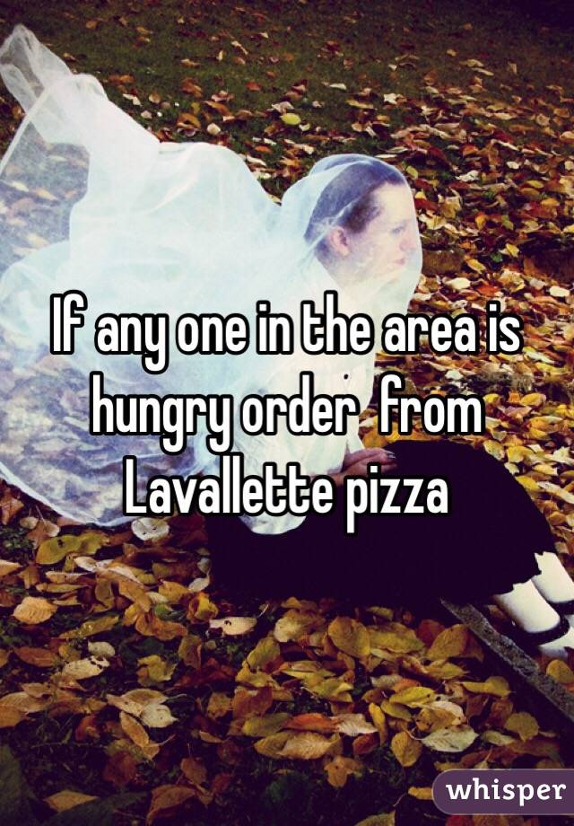 If any one in the area is hungry order  from Lavallette pizza
