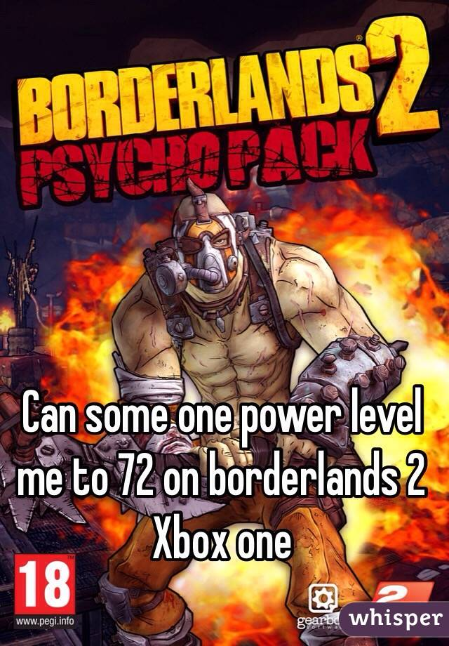 Can some one power level me to 72 on borderlands 2 Xbox one