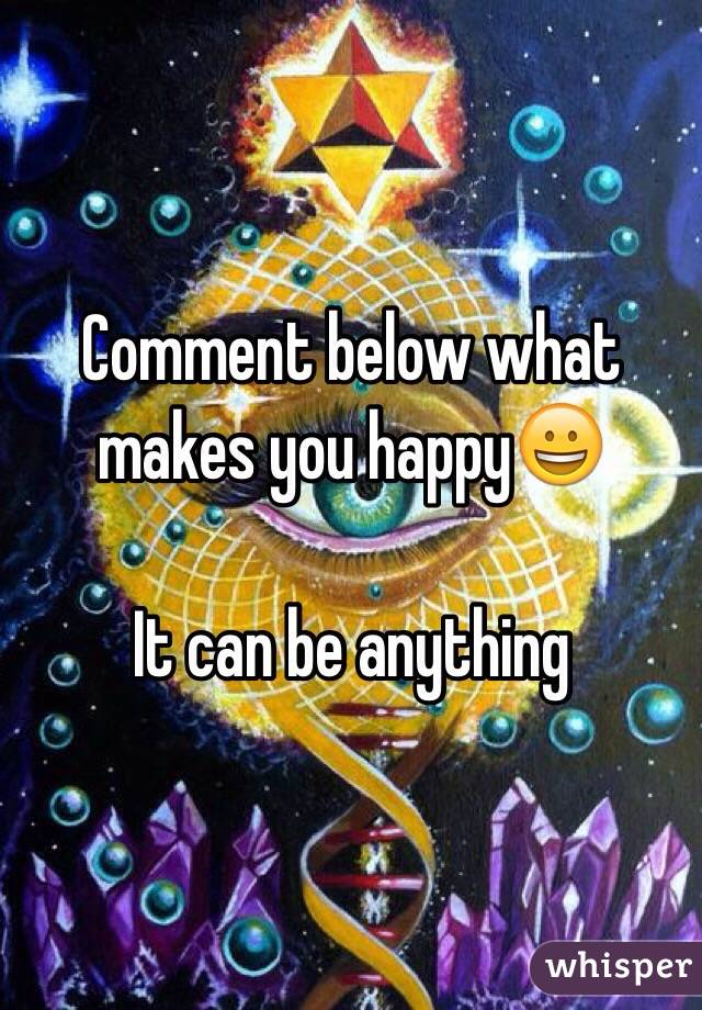 Comment below what makes you happy😀  It can be anything