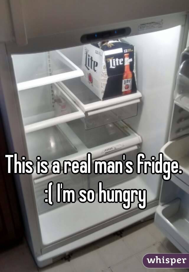 This is a real man's fridge. :( I'm so hungry