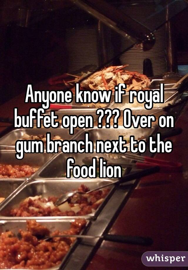 Anyone know if royal buffet open ??? Over on gum branch next to the food lion
