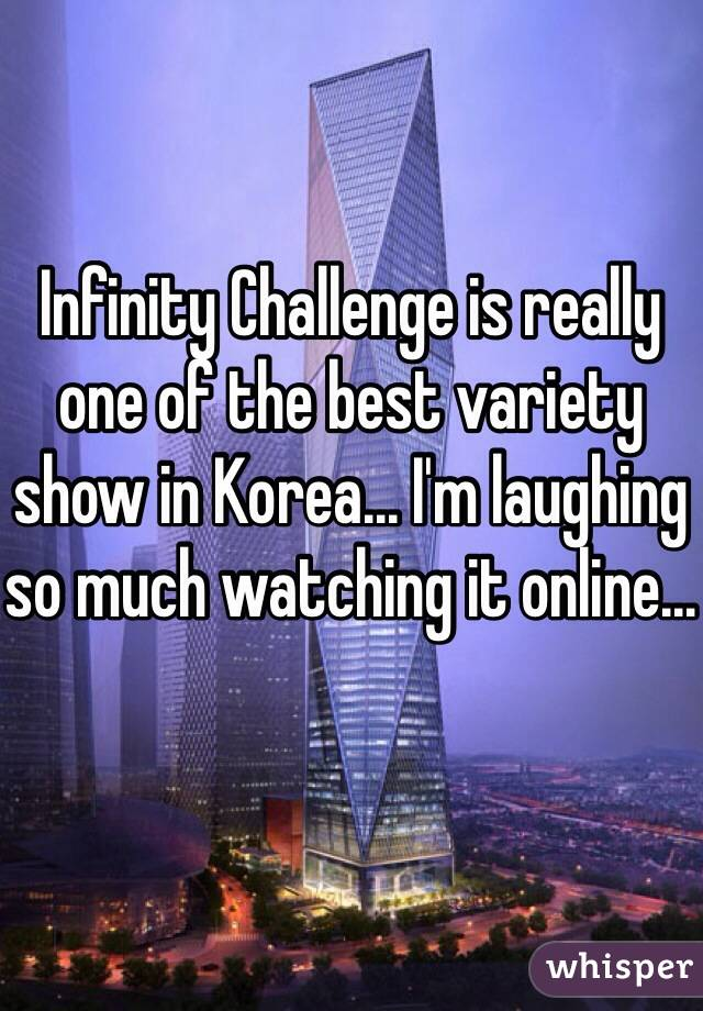 Infinity Challenge is really one of the best variety show in Korea... I'm laughing so much watching it online...