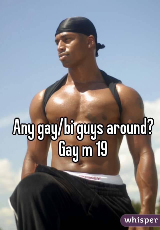 Any gay/bi guys around? Gay m 19