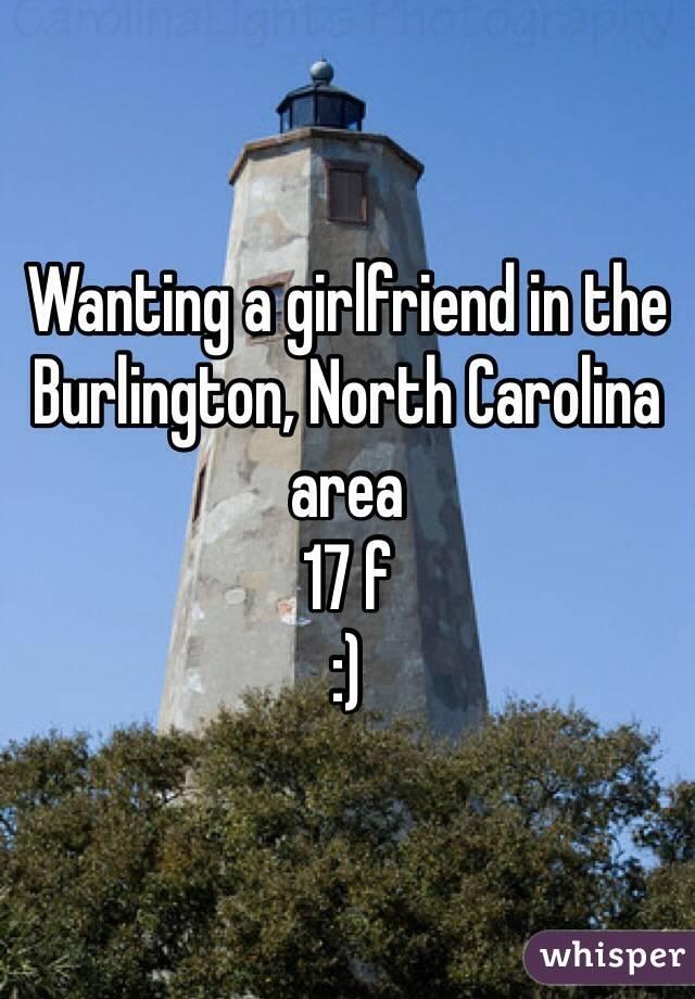 Wanting a girlfriend in the Burlington, North Carolina area 17 f :)