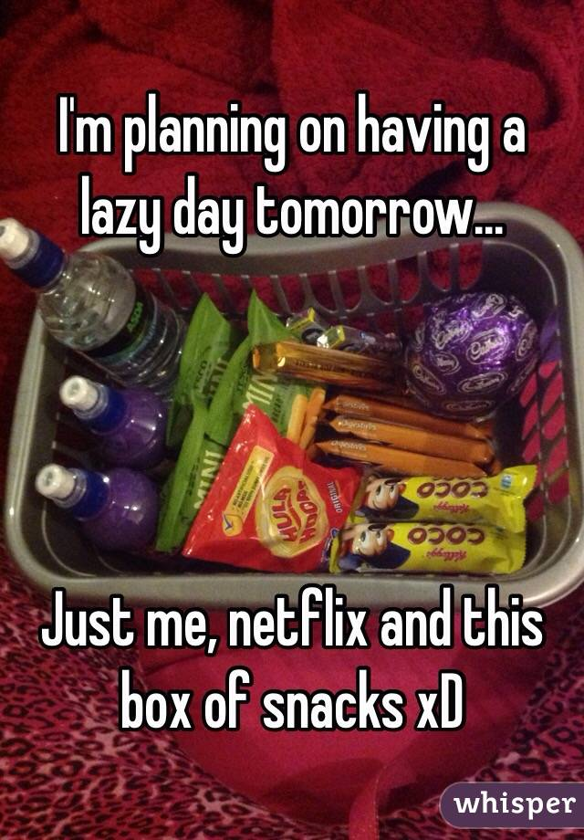 I'm planning on having a lazy day tomorrow...     Just me, netflix and this box of snacks xD