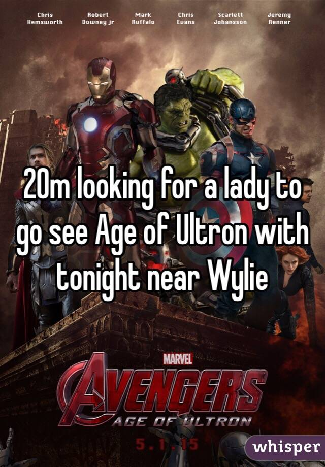 20m looking for a lady to go see Age of Ultron with tonight near Wylie
