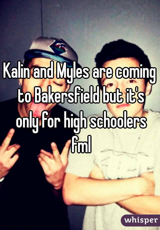 Kalin and Myles are coming to Bakersfield but it's only for high schoolers fml
