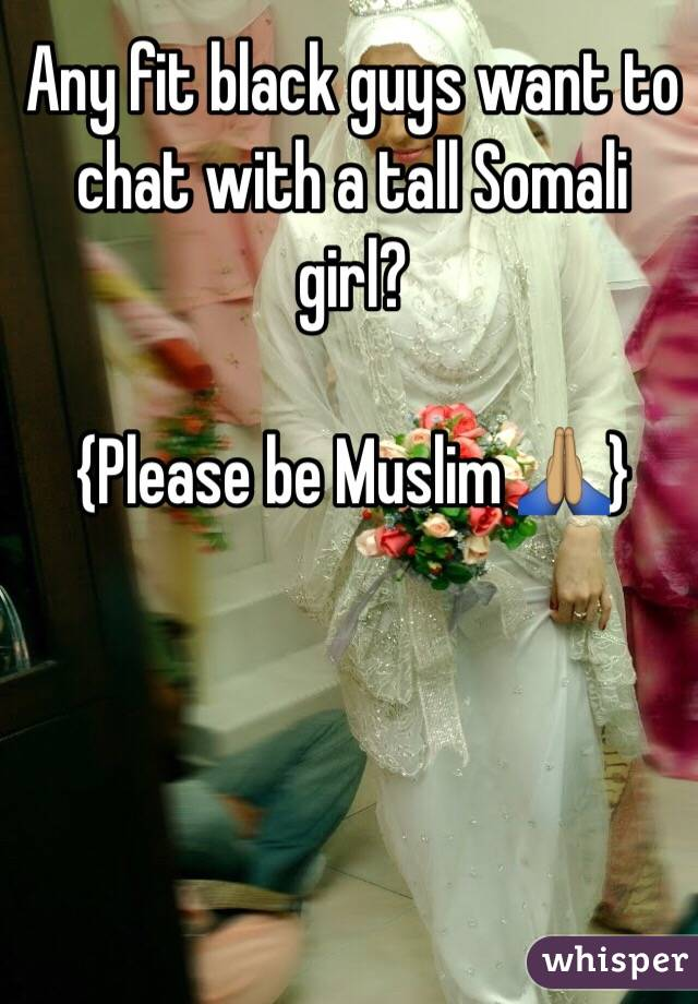 Any fit black guys want to chat with a tall Somali girl?  {Please be Muslim 🙏🏽}