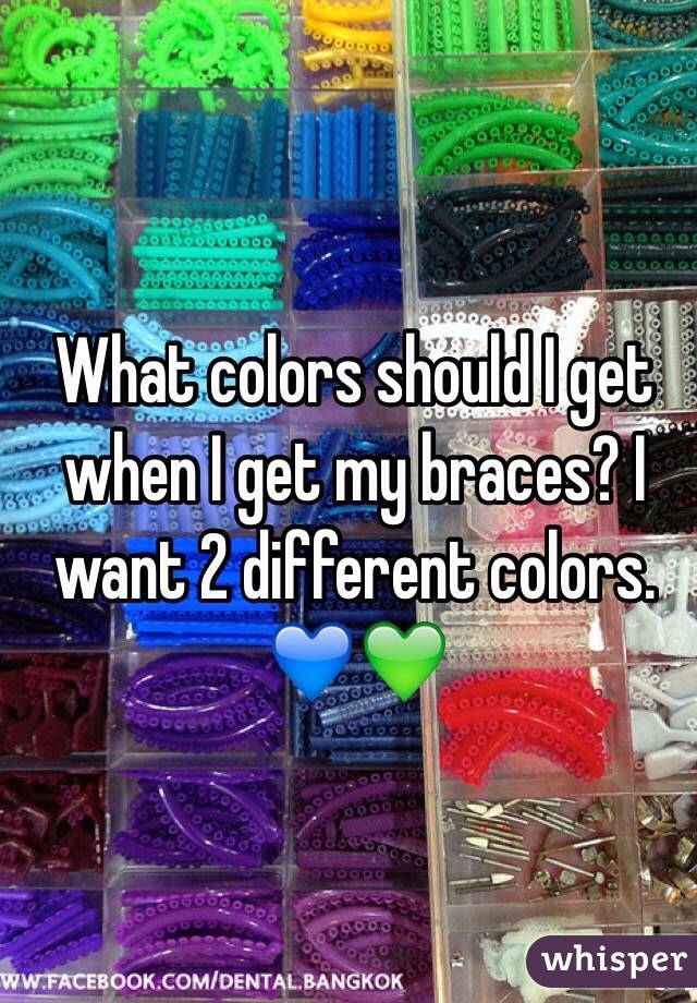 What colors should I get when I get my braces? I want 2 different colors. 💙💚