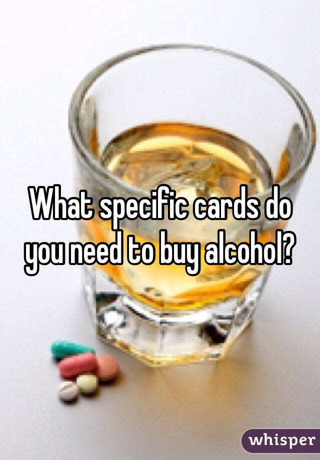 What specific cards do you need to buy alcohol?