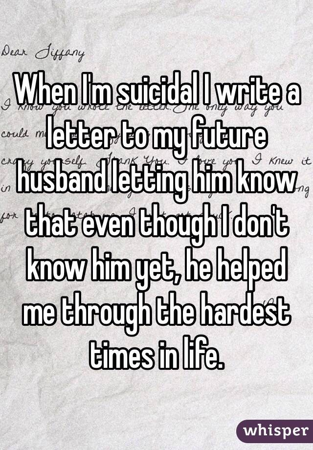 When im suicidal i write a letter to my future husband letting him when im suicidal i write a letter to my future husband letting him know that expocarfo Gallery