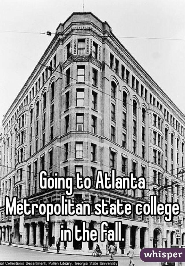 Going to Atlanta Metropolitan state college in the fall.