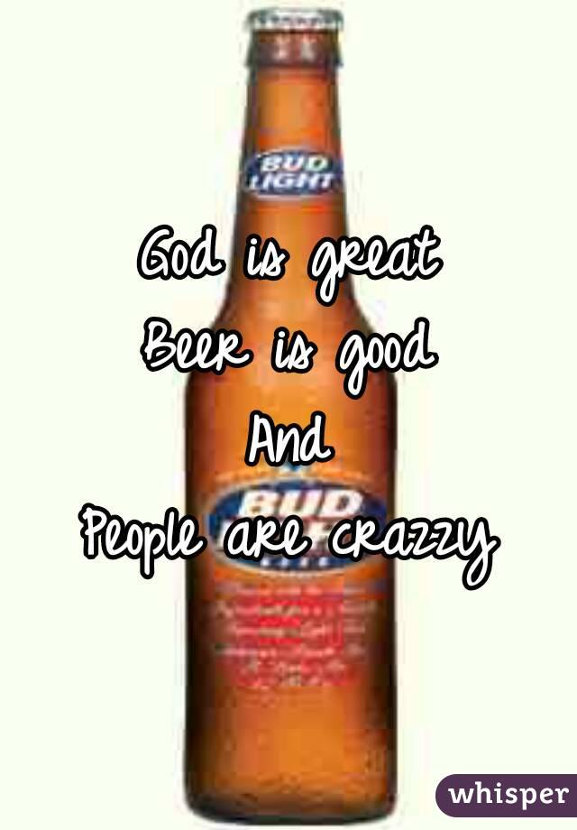 God is great Beer is good  And  People are crazzy