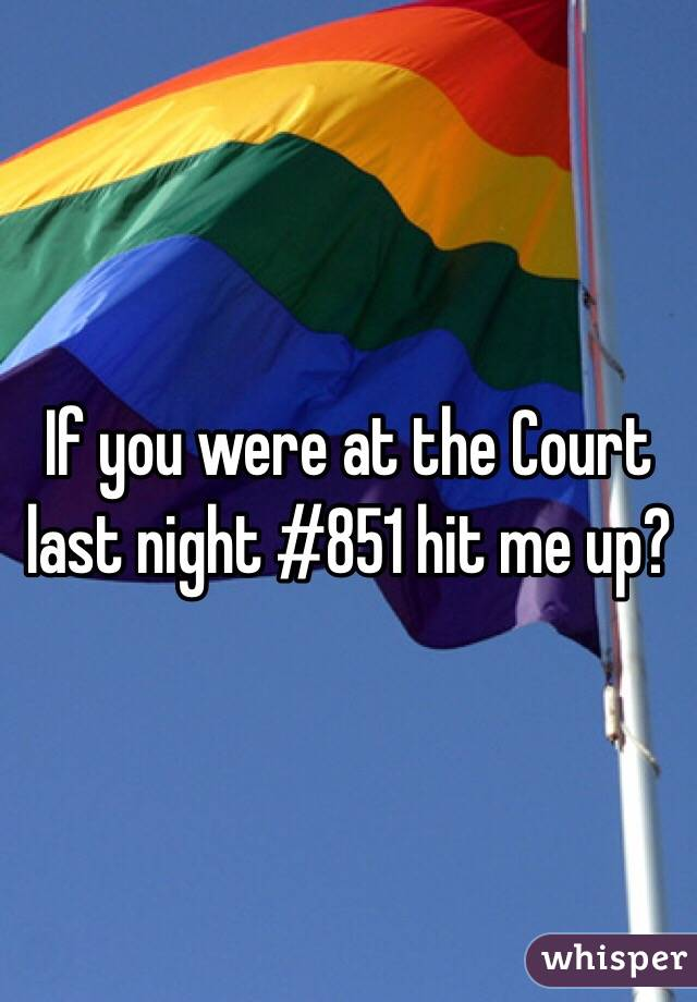 If you were at the Court last night #851 hit me up?