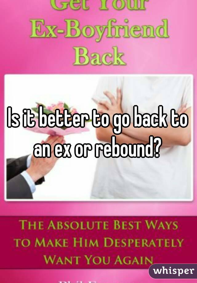 Is it better to go back to an ex or rebound?