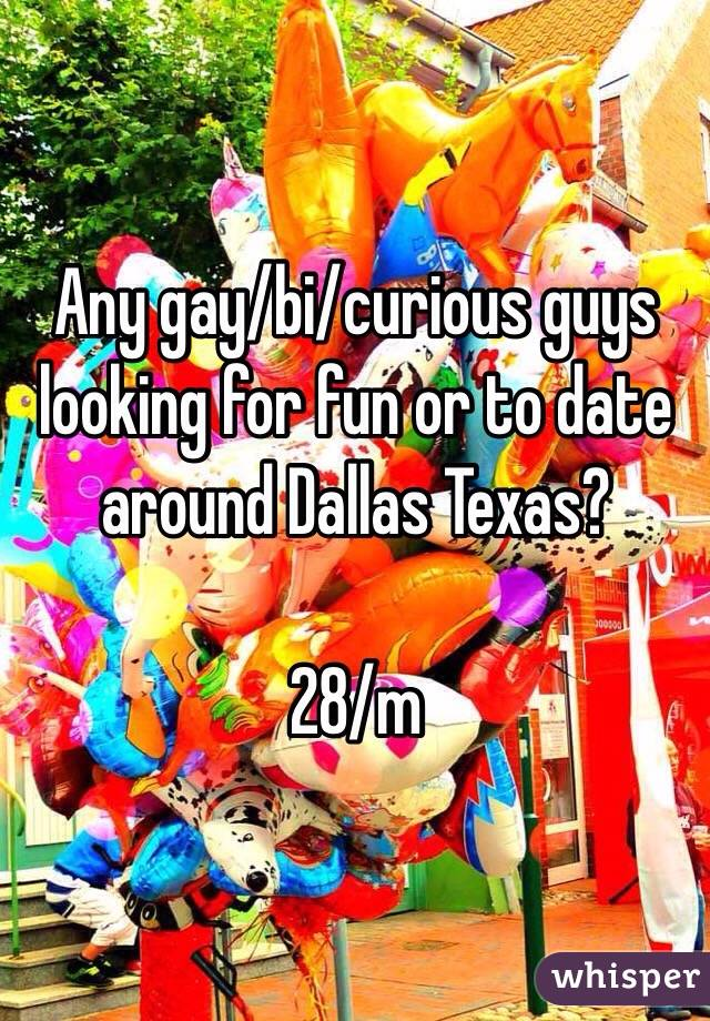 Any gay/bi/curious guys looking for fun or to date around Dallas Texas?  28/m