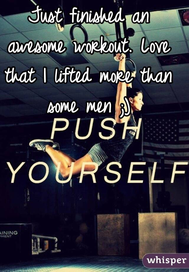 Just finished an awesome workout. Love that I lifted more than some men ;)