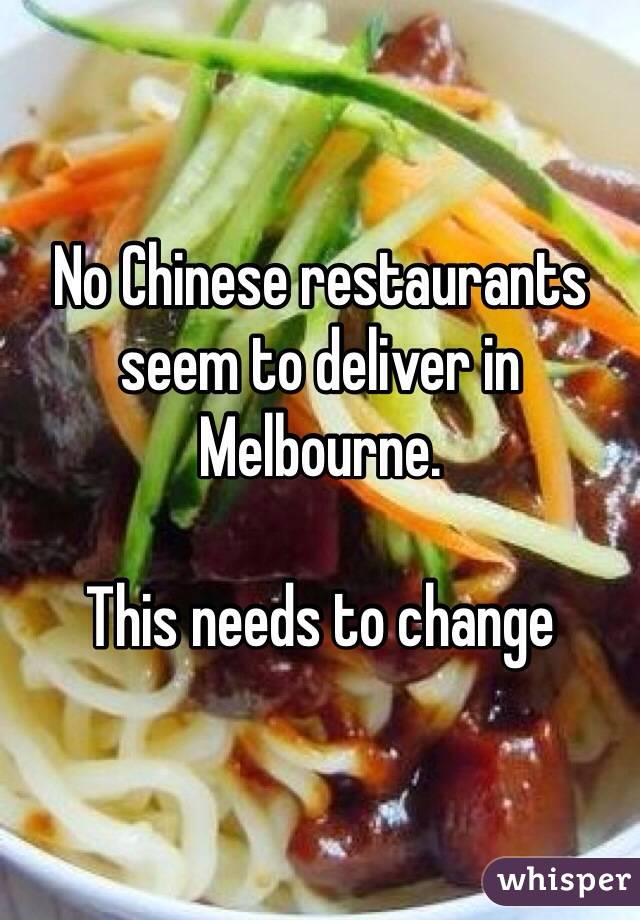 No Chinese restaurants seem to deliver in Melbourne.   This needs to change