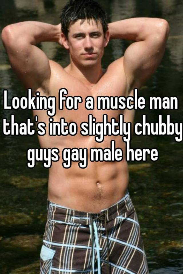 Chubby gay male