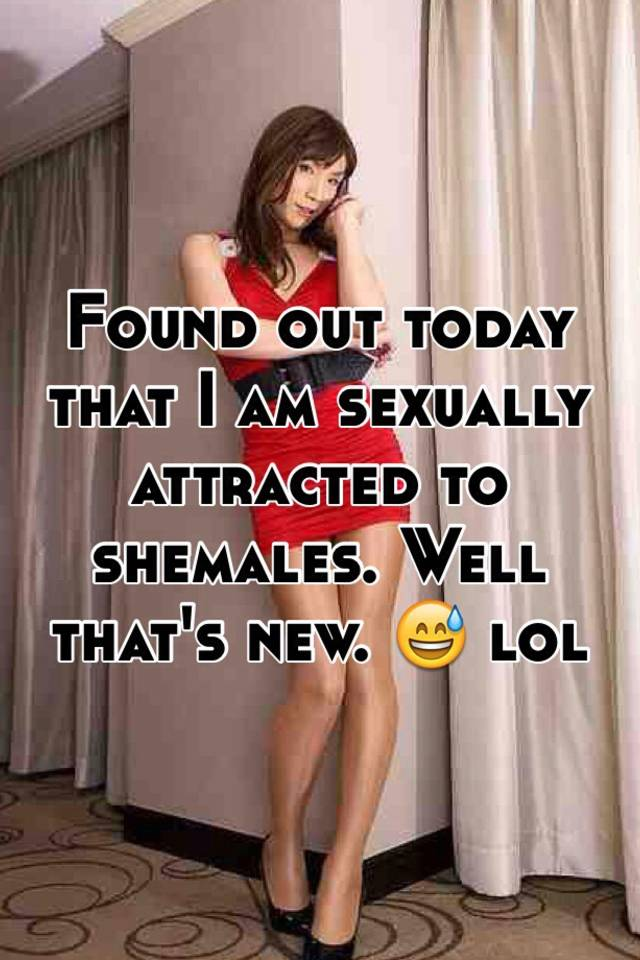 I am attracted to shemales