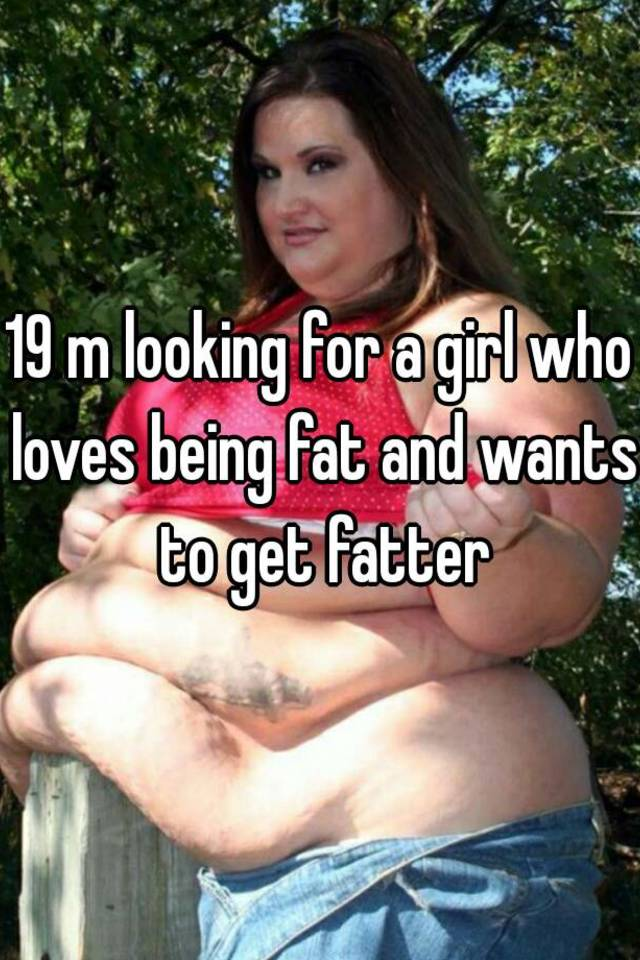 I love being fat and want to be fatter