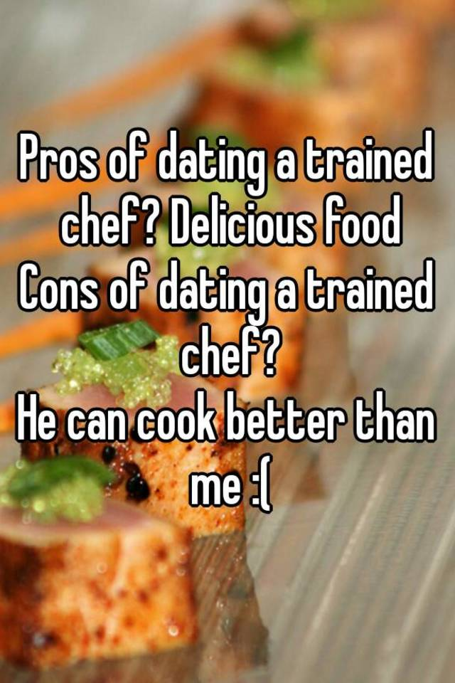 And Chef Of Dating Pros Cons A