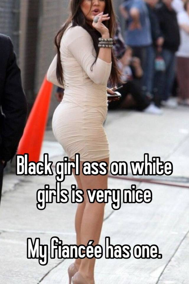 white girl with black ass