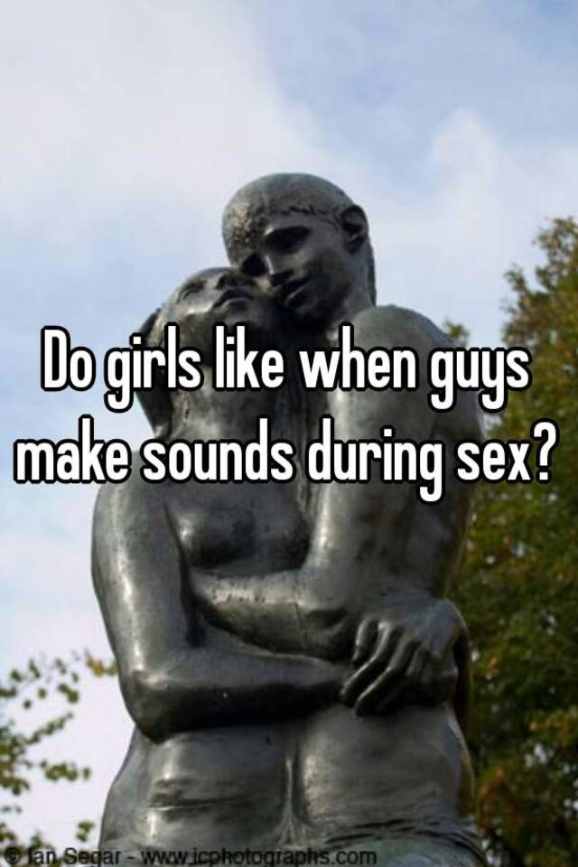 Why do girls make noise when having sex