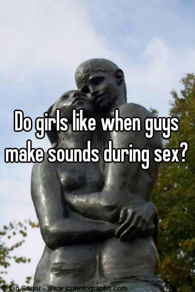 Why do girls make noise when having sex