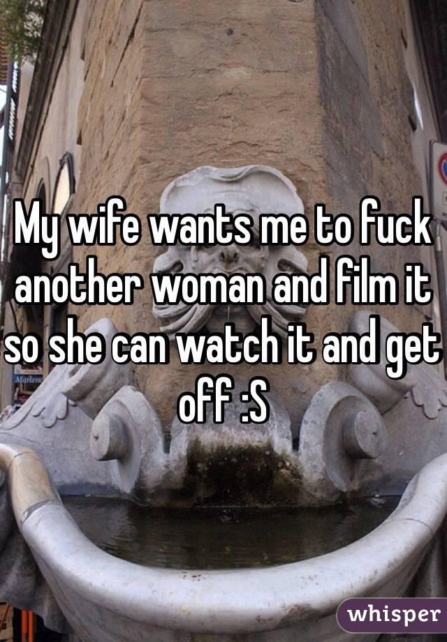 Film me fuck my wife