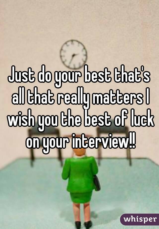 just do your best thats all that really matters i wish you the best of luck