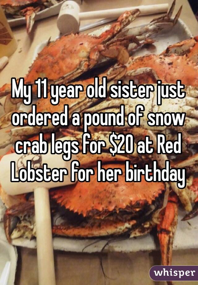 My 11 year old sister just ordered a pound of snow crab legs for $20 at