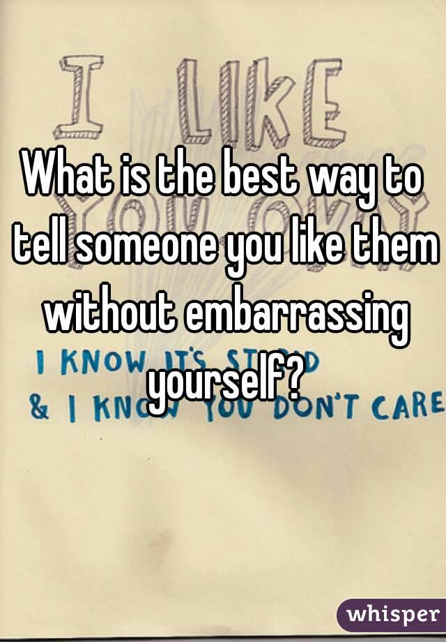 Best Way To Tell Someone You Like Them