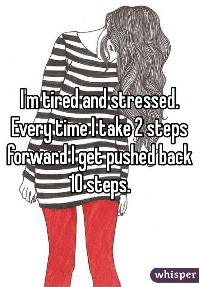 Every Time I Take 2 Steps Forward Get Pushed Back