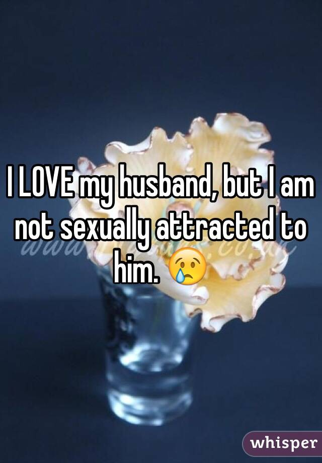 I am not sexually attracted to my husband