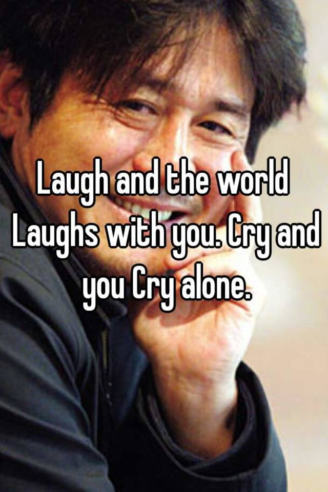 when you laugh the world laughs with you