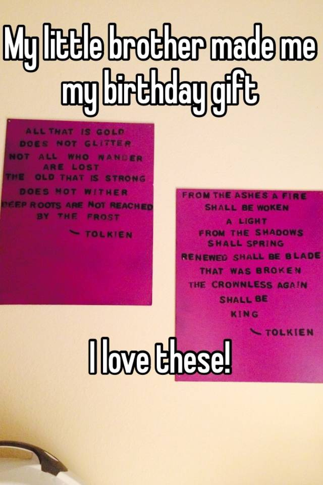 My Little Brother Made Me Birthday Gift I Love These