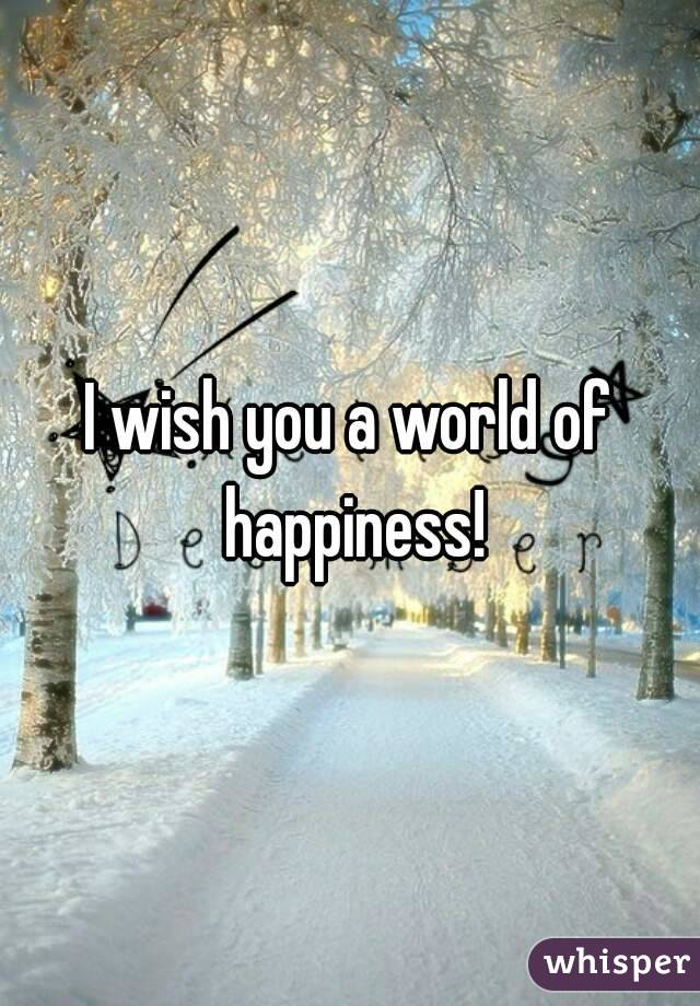 i wish you a world of happiness