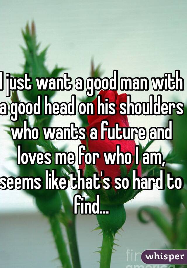 i just want a good man