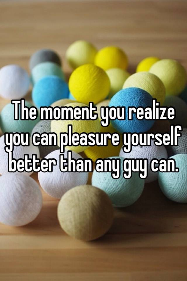 How to pleasure yourself