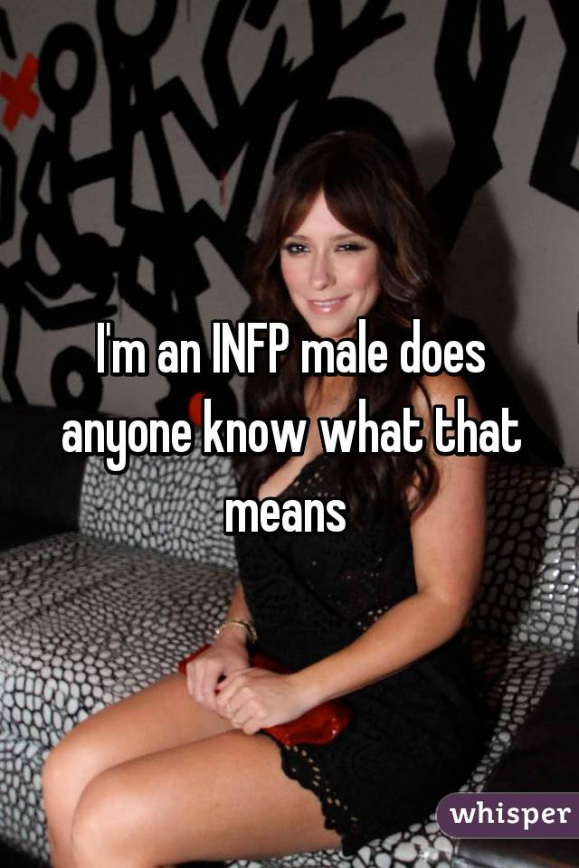 I'm an INFP male does anyone know what that means