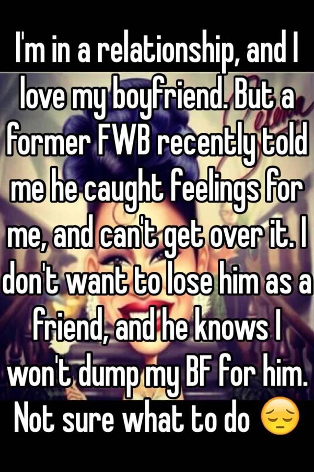 I want to dump my boyfriend but i love him