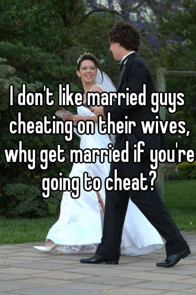 guys who cheat on their wives